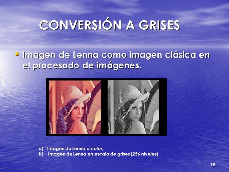 15 CONVERSIÓN A GRISES CONVERSIÓN A GRISES Optófono sólo trabaja con niveles de gris. Optófono sólo trabaja con niveles de gris. -Convertir la imagen