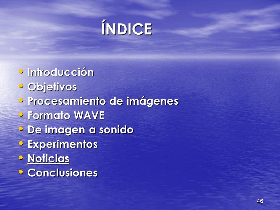45 ÍNDICE Introducción Introducción Objetivos Objetivos Procesamiento de imágenes Procesamiento de imágenes Formato WAVE Formato WAVE De imagen a soni