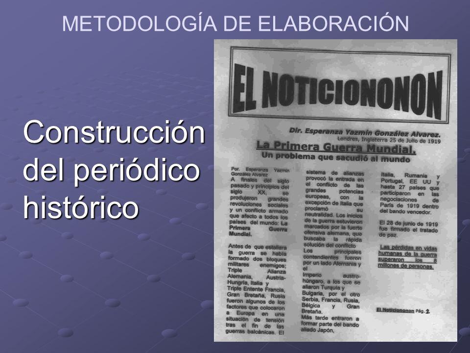 METODOLOGÍA DE ELABORACIÓN Construcción del periódico histórico