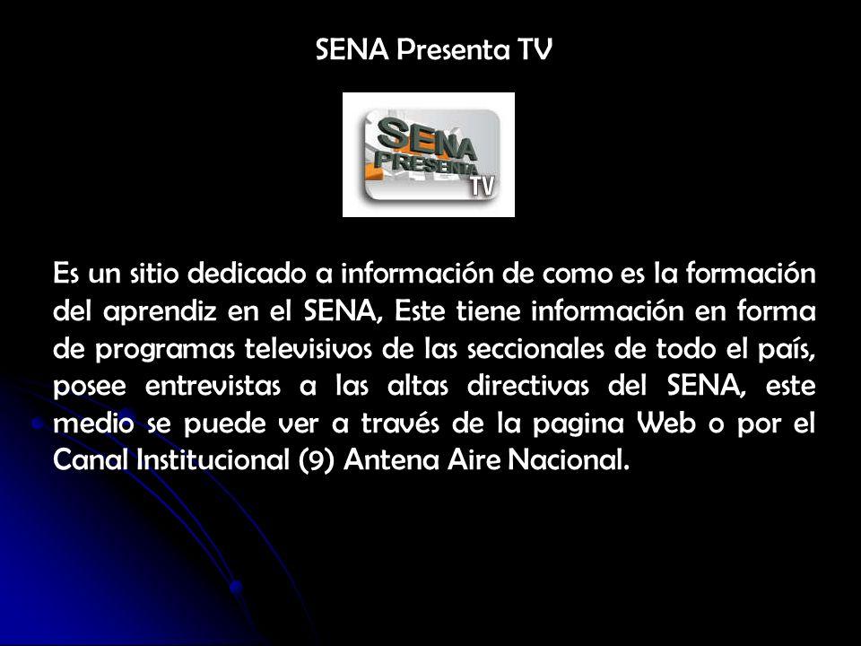 SENA Presenta TV Es un sitio dedicado a información de como es la formación del aprendiz en el SENA, Este tiene información en forma de programas tele