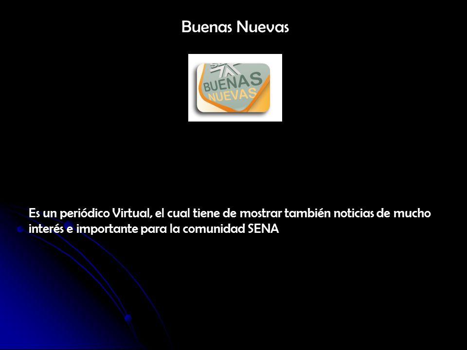 Buenas Nuevas Es un periódico Virtual, el cual tiene de mostrar también noticias de mucho interés e importante para la comunidad SENA
