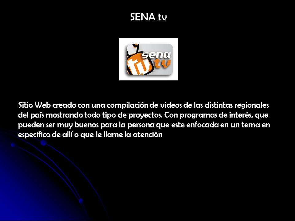 SENA tv Sitio Web creado con una compilación de videos de las distintas regionales del país mostrando todo tipo de proyectos. Con programas de interés