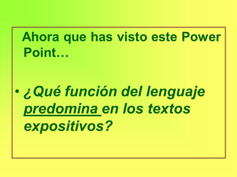 Ahora que has visto este Power Point… ¿Qué función del lenguaje predomina en los textos expositivos?