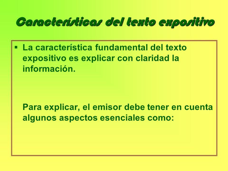Características del texto expositivo La característica fundamental del texto expositivo es explicar con claridad la información. Para explicar, el emi