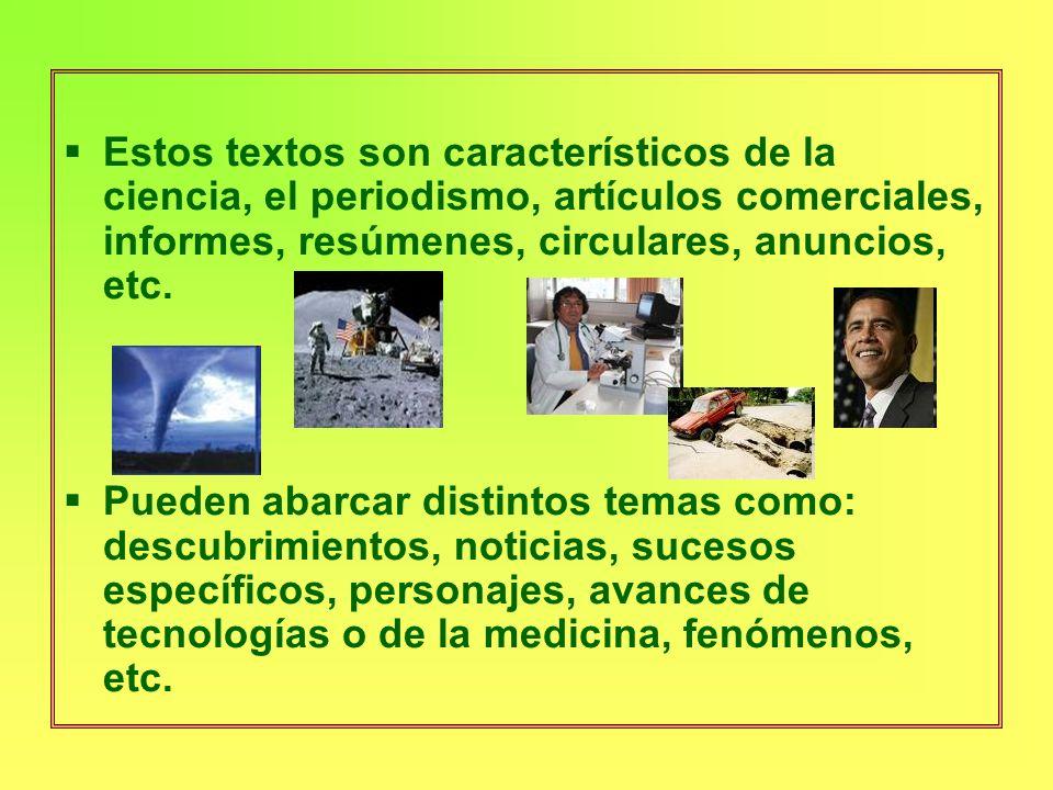 Estos textos son característicos de la ciencia, el periodismo, artículos comerciales, informes, resúmenes, circulares, anuncios, etc. Pueden abarcar d