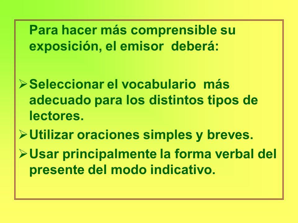 Para hacer más comprensible su exposición, el emisor deberá: Seleccionar el vocabulario más adecuado para los distintos tipos de lectores. Utilizar or