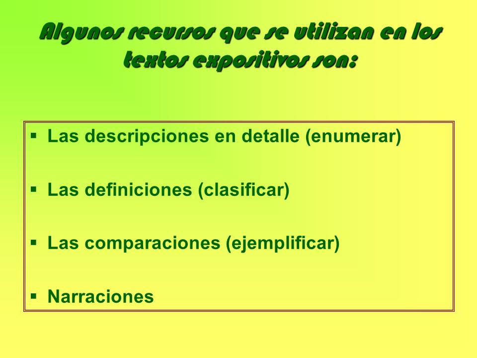 Algunos recursos que se utilizan en los textos expositivos son: Las descripciones en detalle (enumerar) Las definiciones (clasificar) Las comparacione