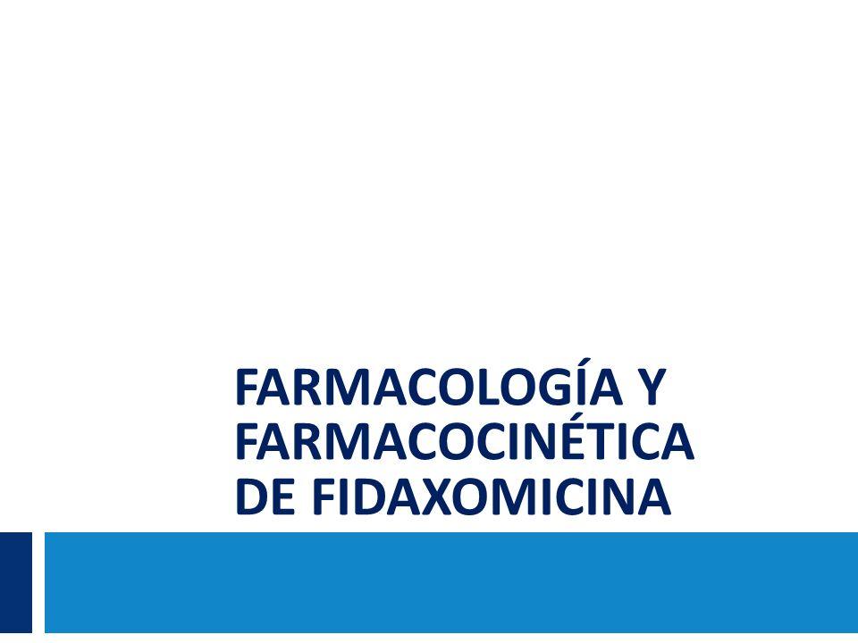 FARMACOLOGÍA Y FARMACOCINÉTICA DE FIDAXOMICINA