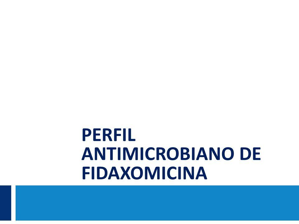 PERFIL ANTIMICROBIANO DE FIDAXOMICINA