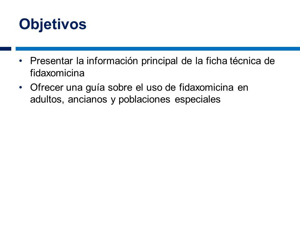 Objetivos Presentar la información principal de la ficha técnica de fidaxomicina Ofrecer una guía sobre el uso de fidaxomicina en adultos, ancianos y