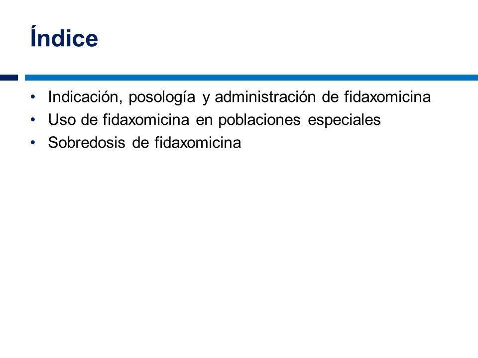 Índice Indicación, posología y administración de fidaxomicina Uso de fidaxomicina en poblaciones especiales Sobredosis de fidaxomicina