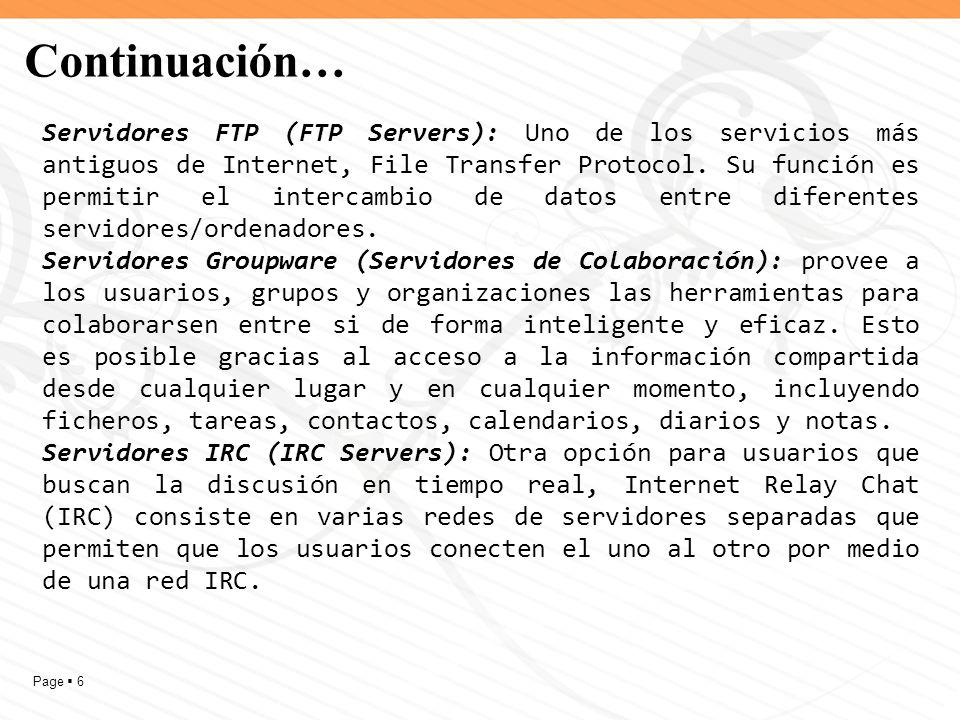 Page 7 Continuación… Servidores Web (Web Servers): Básicamente, un servidor web es un programa diseñado para alojar y transferir páginas web.
