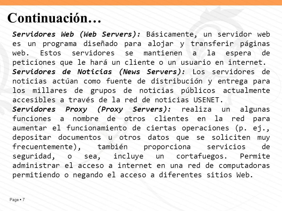 Page 8 Continuación… Servidor de archivos: Estos son típicos de la red local de una empresa, aunque algunos los hay muchísimo más potentes que pueden albergar capacidades medidas en exaBytes.