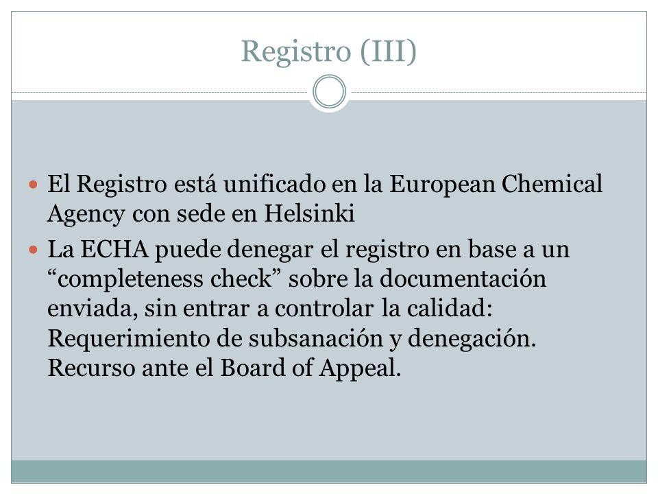 Registro (III) El Registro está unificado en la European Chemical Agency con sede en Helsinki La ECHA puede denegar el registro en base a un completen