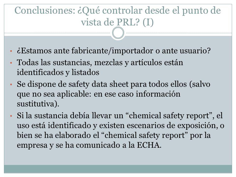 Conclusiones: ¿Qué controlar desde el punto de vista de PRL? (I) ¿Estamos ante fabricante/importador o ante usuario? Todas las sustancias, mezclas y a