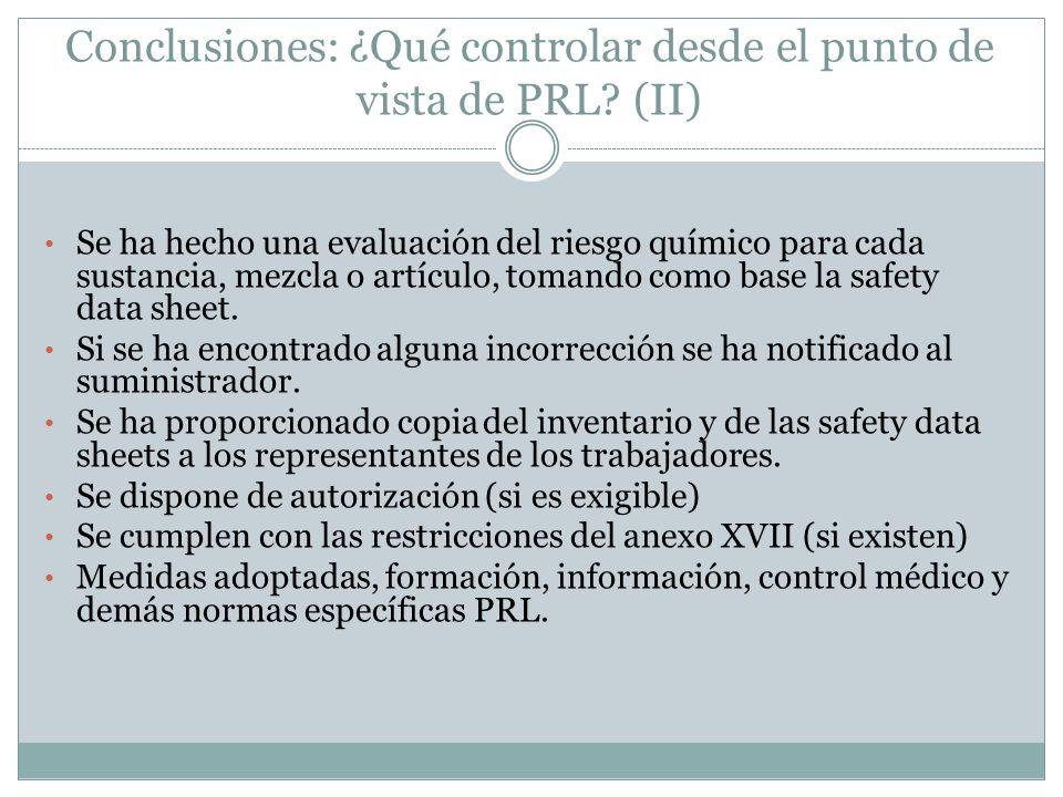 Conclusiones: ¿Qué controlar desde el punto de vista de PRL? (II) Se ha hecho una evaluación del riesgo químico para cada sustancia, mezcla o artículo