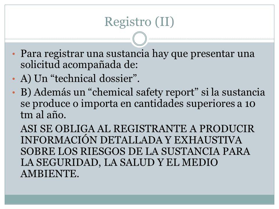 Registro (II) Para registrar una sustancia hay que presentar una solicitud acompañada de: A) Un technical dossier. B) Además un chemical safety report