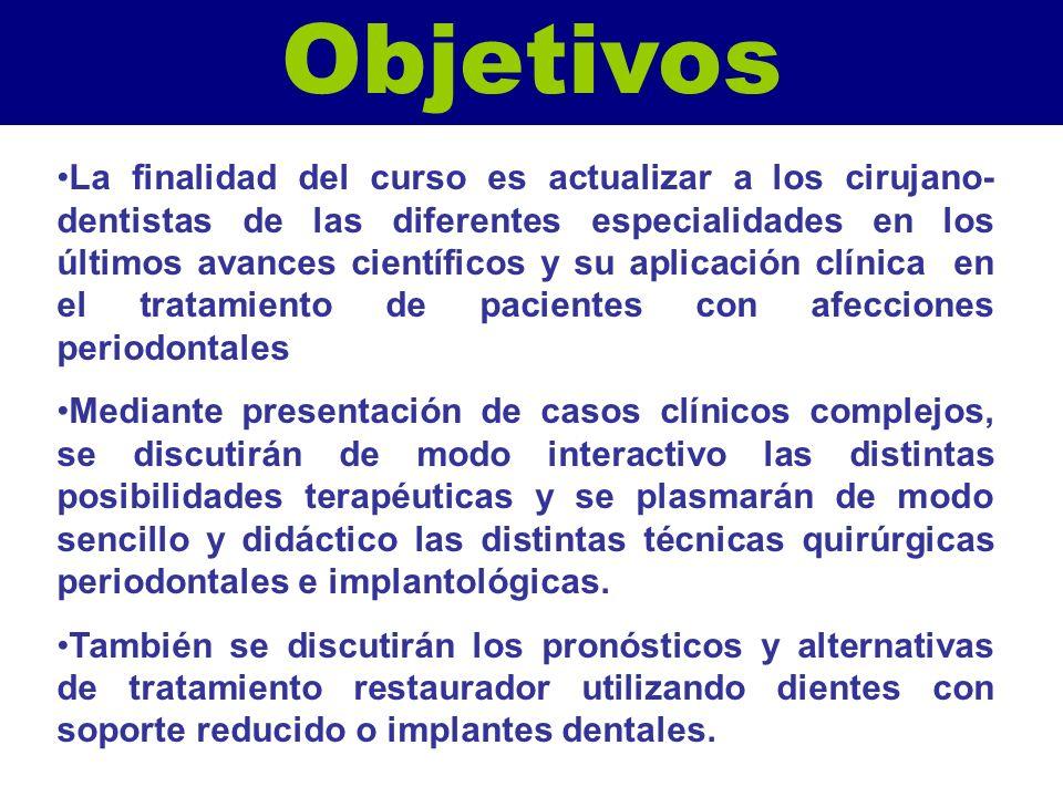 Objetivos La finalidad del curso es actualizar a los cirujano- dentistas de las diferentes especialidades en los últimos avances científicos y su apli