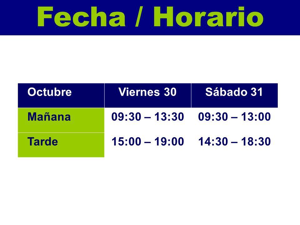 Fecha / Horario OctubreViernes 30Sábado 31 Mañana09:30 – 13:3009:30 – 13:00 Tarde15:00 – 19:0014:30 – 18:30