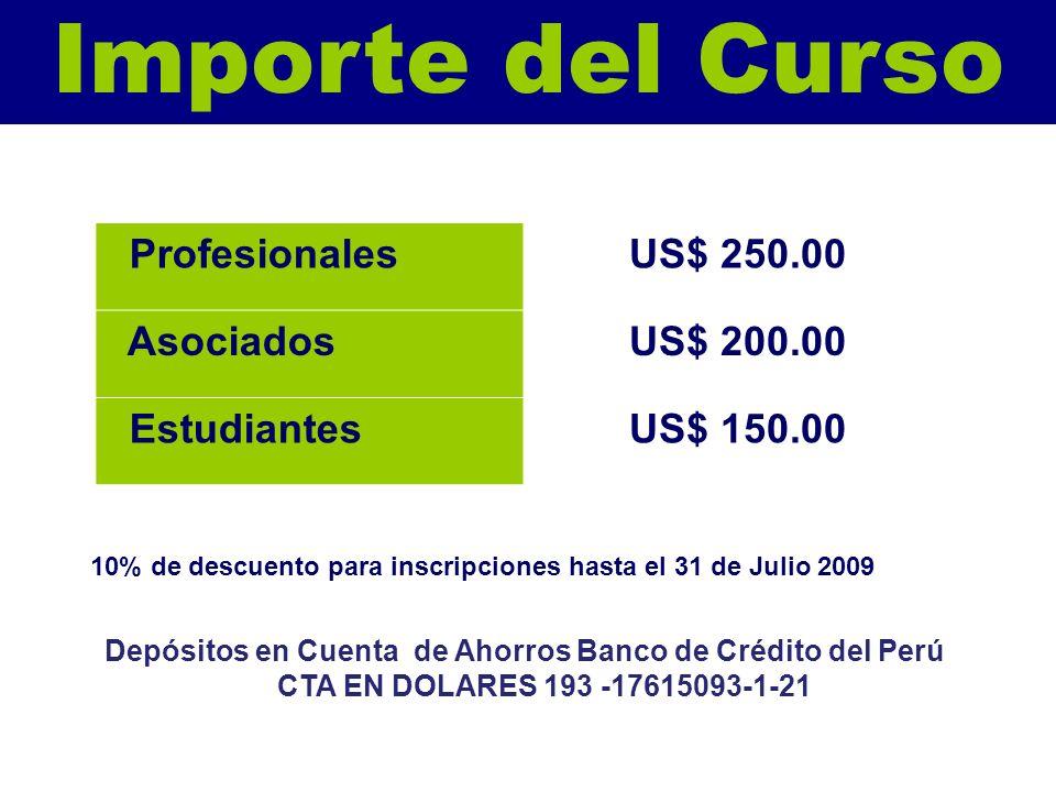 Importe del Curso ProfesionalesUS$ 250.00 AsociadosUS$ 200.00 EstudiantesUS$ 150.00 10% de descuento para inscripciones hasta el 31 de Julio 2009 Depó