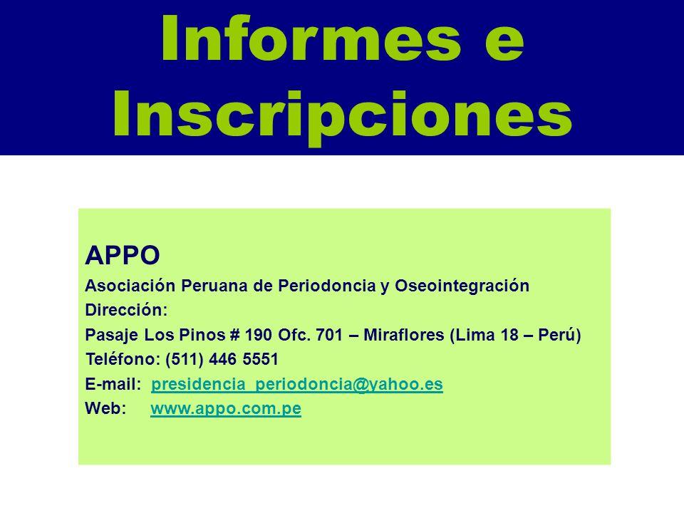 Informes e Inscripciones APPO Asociación Peruana de Periodoncia y Oseointegración Dirección: Pasaje Los Pinos # 190 Ofc. 701 – Miraflores (Lima 18 – P