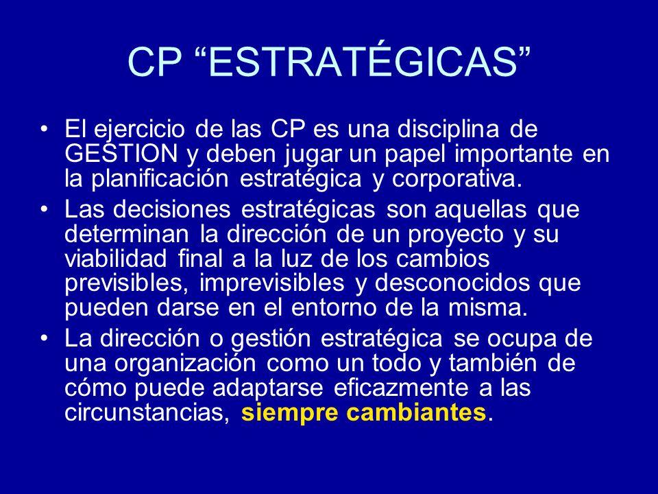 CP ESTRATÉGICAS El ejercicio de las CP es una disciplina de GESTION y deben jugar un papel importante en la planificación estratégica y corporativa.