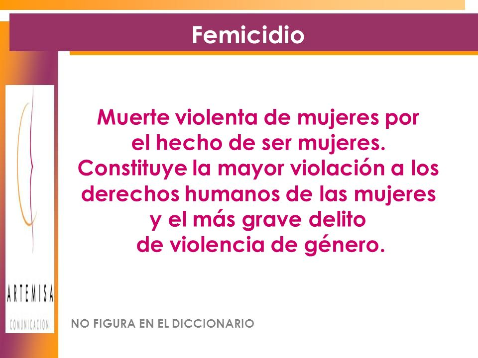 Muerte violenta de mujeres por el hecho de ser mujeres.