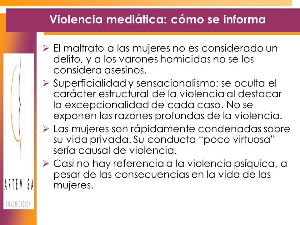 Violencia mediática: cómo se informa El maltrato a las mujeres no es considerado un delito, y a los varones homicidas no se los considera asesinos.