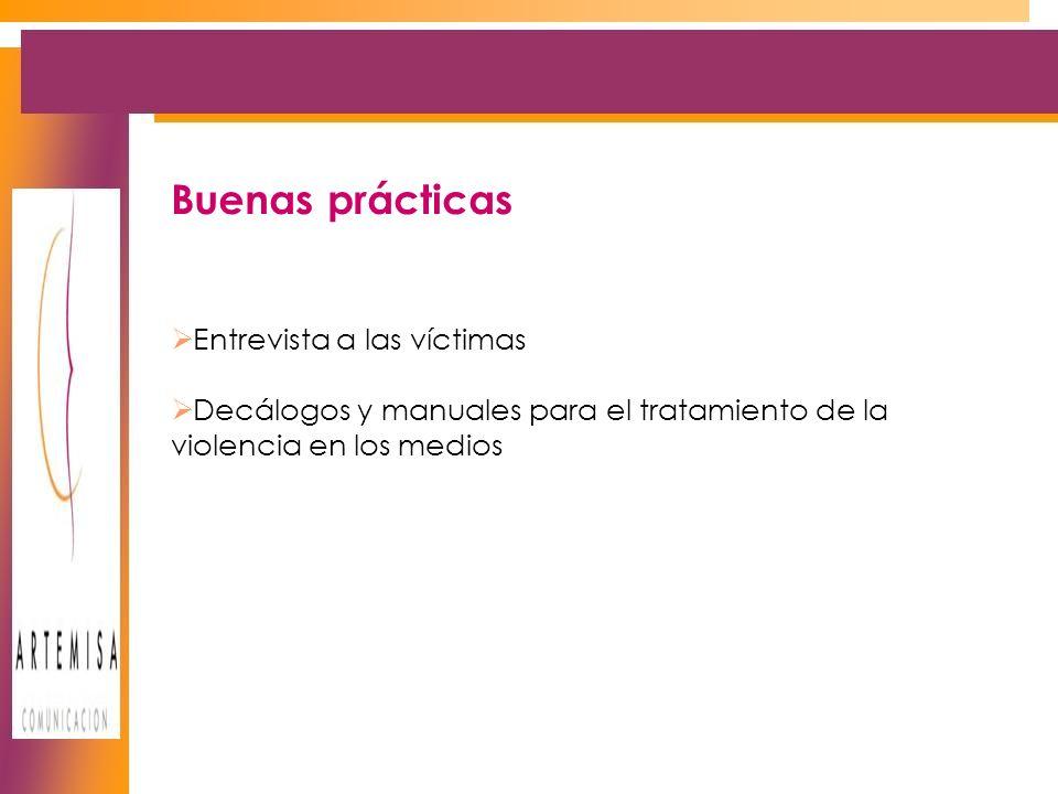 Buenas prácticas Entrevista a las víctimas Decálogos y manuales para el tratamiento de la violencia en los medios