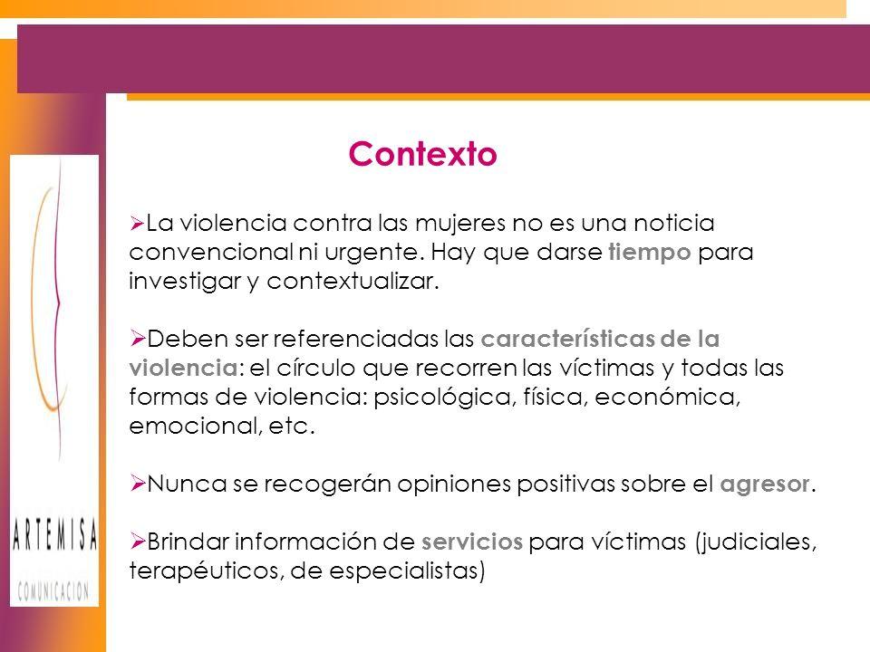 Contexto La violencia contra las mujeres no es una noticia convencional ni urgente.