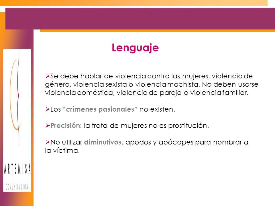 Lenguaje Se debe hablar de violencia contra las mujeres, violencia de género, violencia sexista o violencia machista.