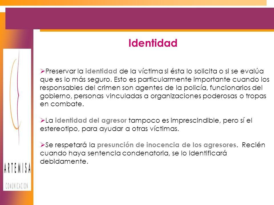 Preservar la identidad de la víctima si ésta lo solicita o si se evalúa que es lo más seguro.