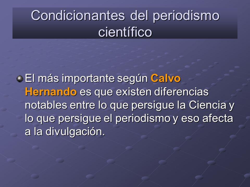 Condicionantes del periodismo científico El más importante según Calvo Hernando es que existen diferencias notables entre lo que persigue la Ciencia y