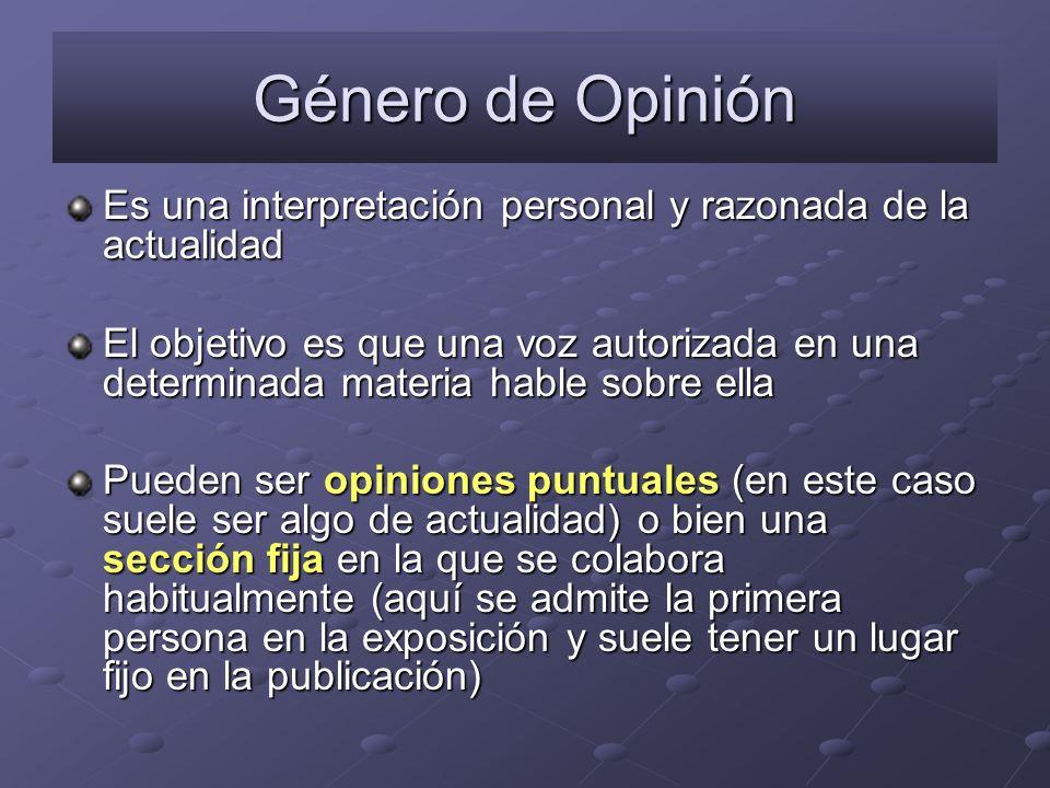 Género de Opinión Es una interpretación personal y razonada de la actualidad El objetivo es que una voz autorizada en una determinada materia hable so