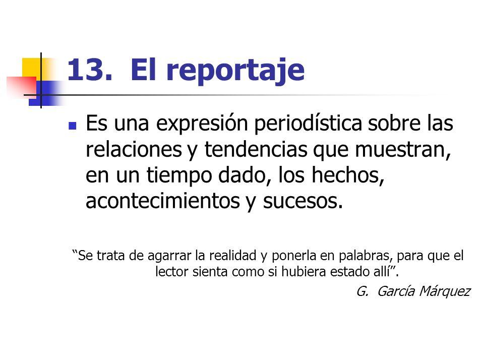 13. El reportaje Es una expresión periodística sobre las relaciones y tendencias que muestran, en un tiempo dado, los hechos, acontecimientos y suceso