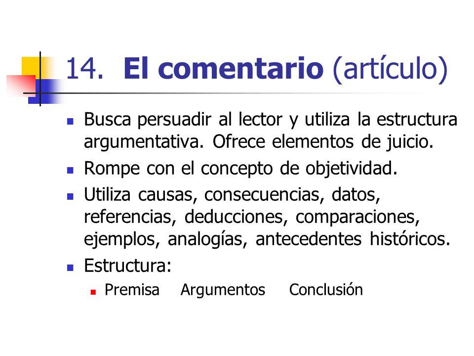 14. El comentario (artículo) Busca persuadir al lector y utiliza la estructura argumentativa. Ofrece elementos de juicio. Rompe con el concepto de obj