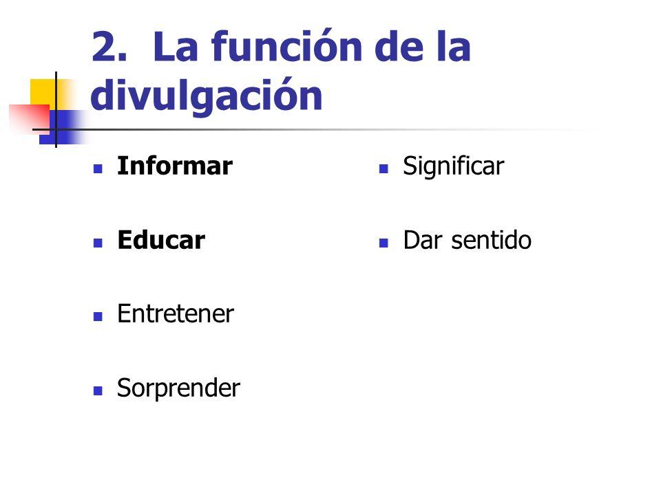 2. La función de la divulgación Informar Educar Entretener Sorprender Significar Dar sentido