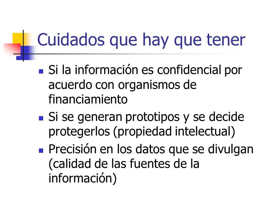 Cuidados que hay que tener Si la información es confidencial por acuerdo con organismos de financiamiento Si se generan prototipos y se decide protege