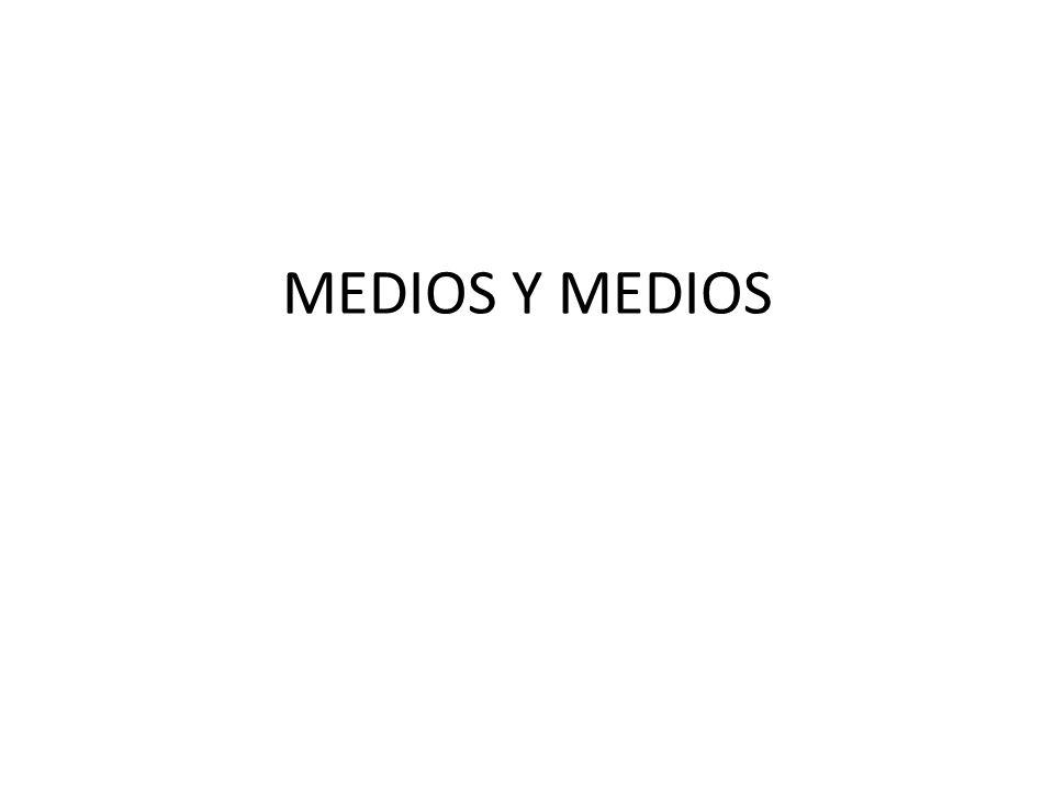 MEDIOS Y MEDIOS