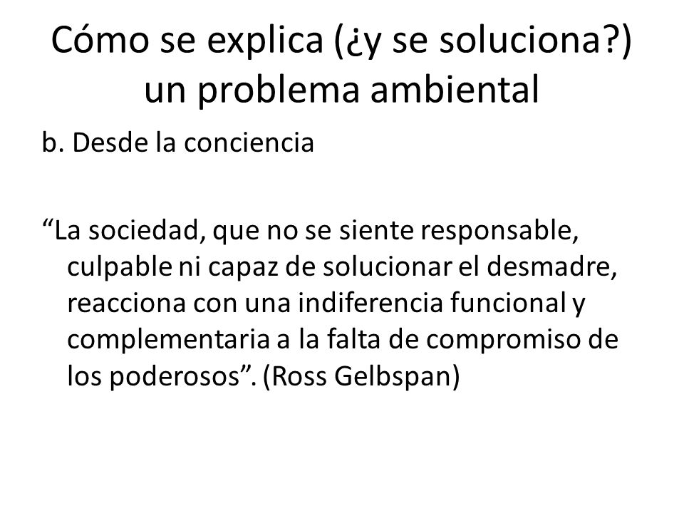 Cómo se explica (¿y se soluciona?) un problema ambiental b.