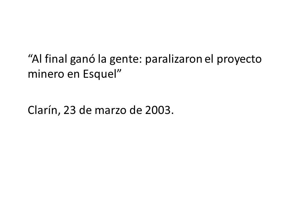 Al final ganó la gente: paralizaron el proyecto minero en Esquel Clarín, 23 de marzo de 2003.