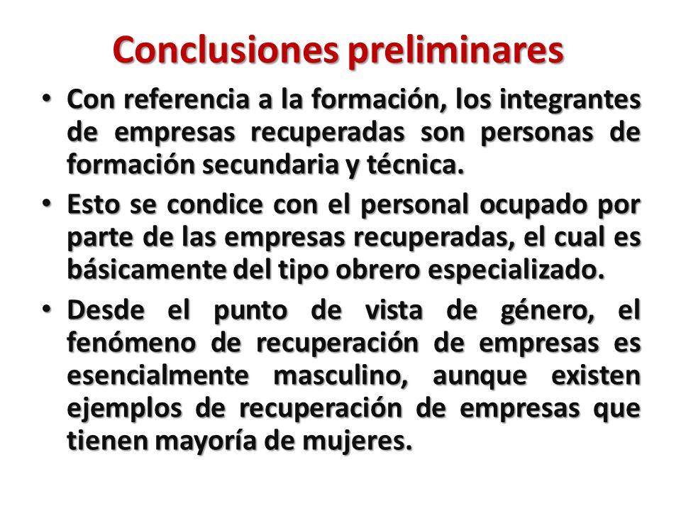 Conclusiones preliminares Con referencia a la formación, los integrantes de empresas recuperadas son personas de formación secundaria y técnica. Con r