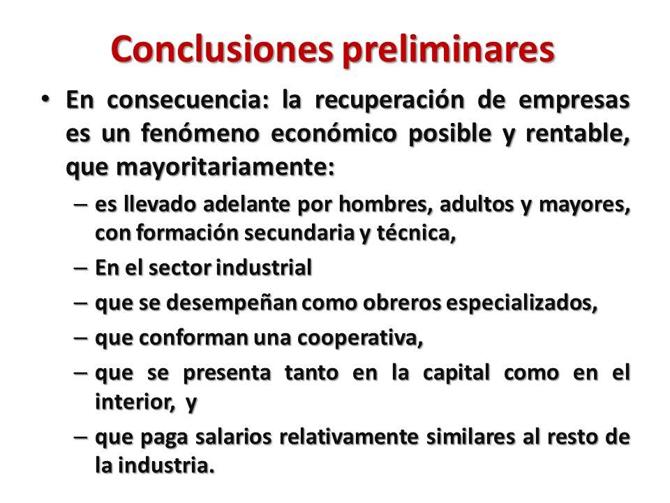 Conclusiones preliminares En consecuencia: la recuperación de empresas es un fenómeno económico posible y rentable, que mayoritariamente: En consecuen