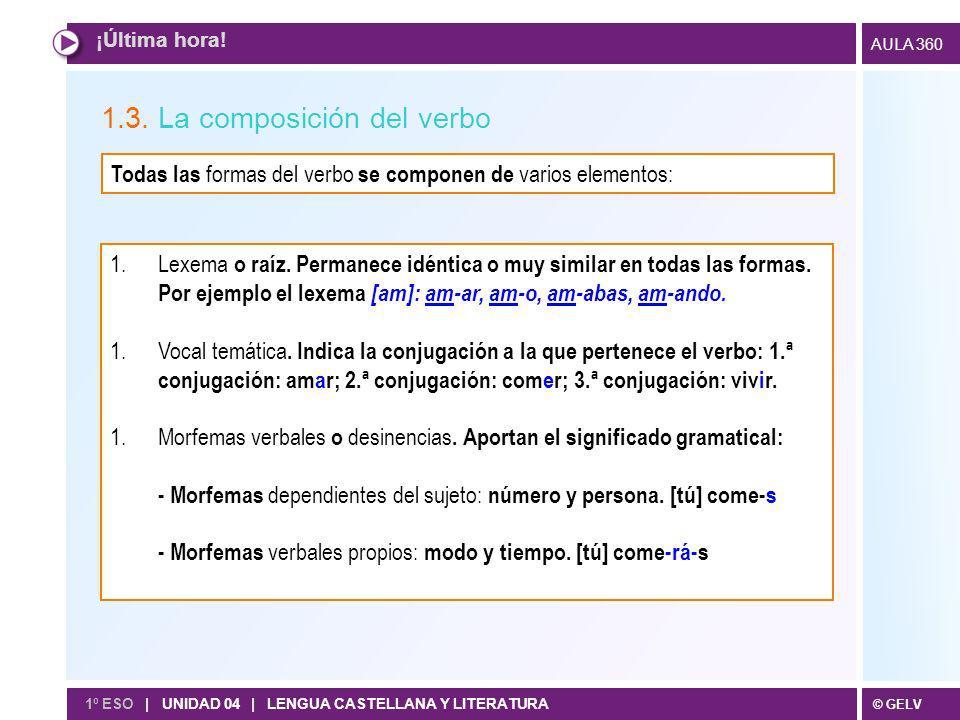 © GELV AULA 360 1.3. La composición del verbo ¡Última hora.