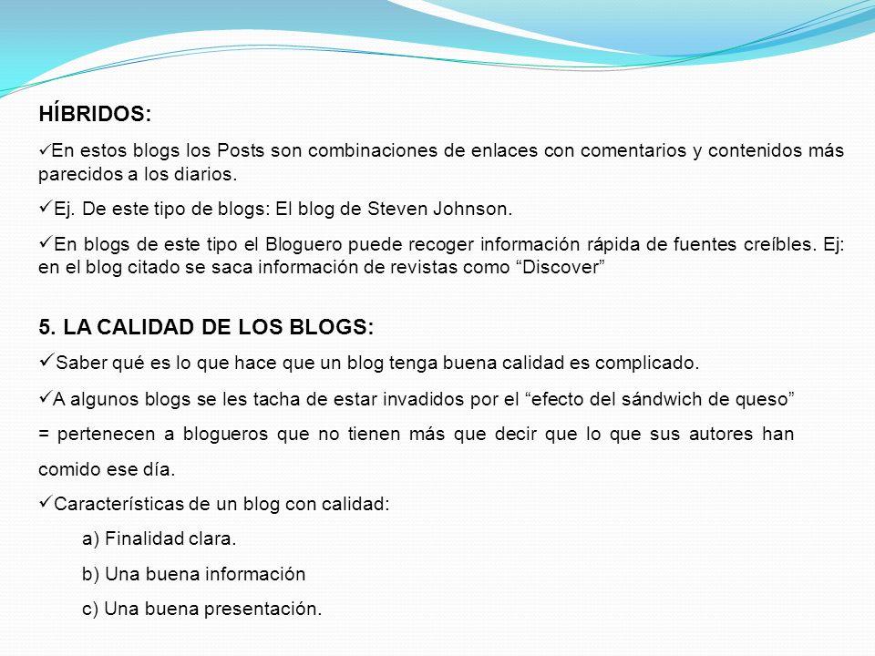 HÍBRIDOS: En estos blogs los Posts son combinaciones de enlaces con comentarios y contenidos más parecidos a los diarios. Ej. De este tipo de blogs: E