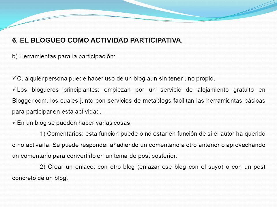6. EL BLOGUEO COMO ACTIVIDAD PARTICIPATIVA. b) Herramientas para la participación: Cualquier persona puede hacer uso de un blog aun sin tener uno prop