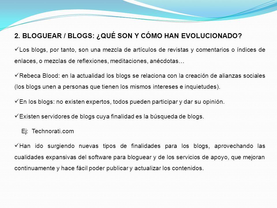 2. BLOGUEAR / BLOGS: ¿QUÉ SON Y CÓMO HAN EVOLUCIONADO? Los blogs, por tanto, son una mezcla de artículos de revistas y comentarios o índices de enlace