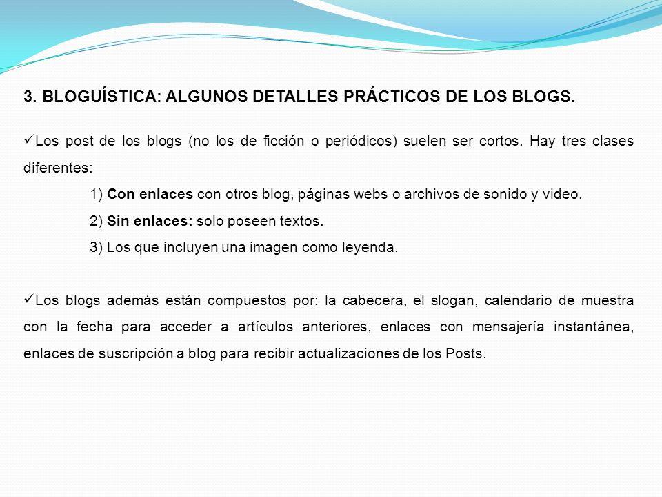 3. BLOGUÍSTICA: ALGUNOS DETALLES PRÁCTICOS DE LOS BLOGS. Los post de los blogs (no los de ficción o periódicos) suelen ser cortos. Hay tres clases dif