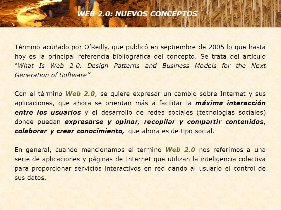 Término acuñado por OReilly, que publicó en septiembre de 2005 lo que hasta hoy es la principal referencia bibliográfica del concepto.