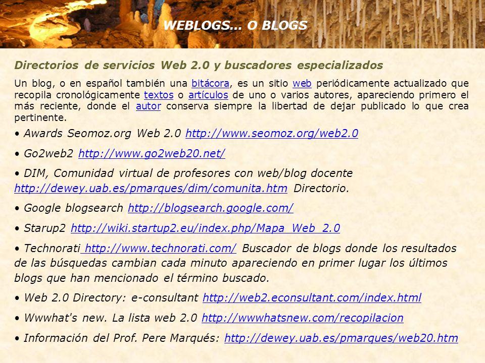 Directorios de servicios Web 2.0 y buscadores especializados Un blog, o en español también una bitácora, es un sitio web periódicamente actualizado qu